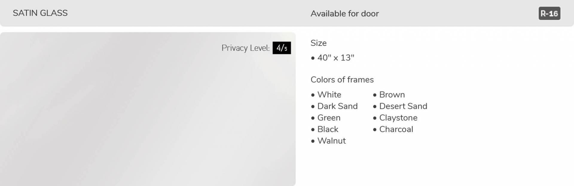 Satin glass, 40' x 13', available for door R-16